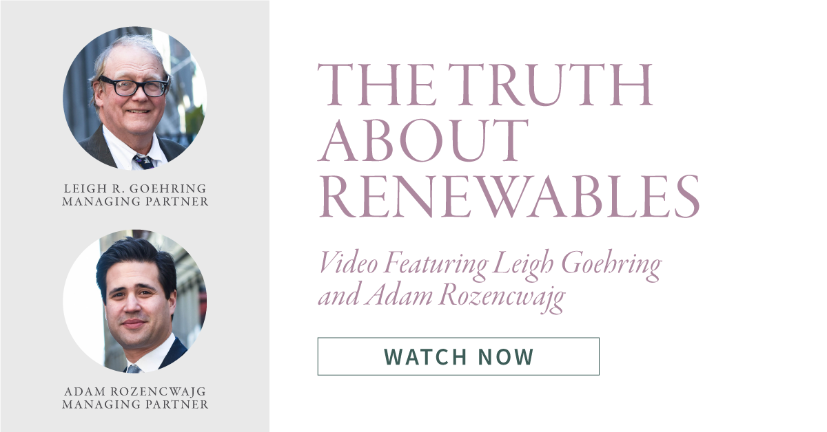 The Truth About Renewables – Featuring Leigh Goehring and Adam Rozencwajg
